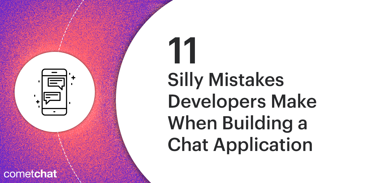 11 Silly Mistake Developers Make When Building a Chat Application