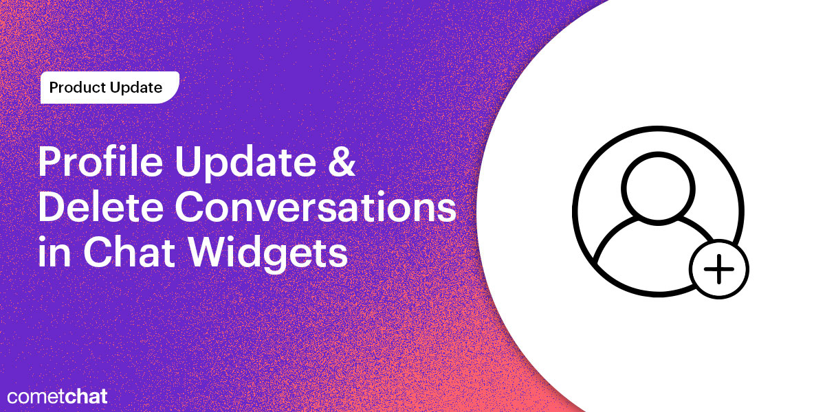 Product Update: Profile Update & Delete Conversations in Chat Widgets