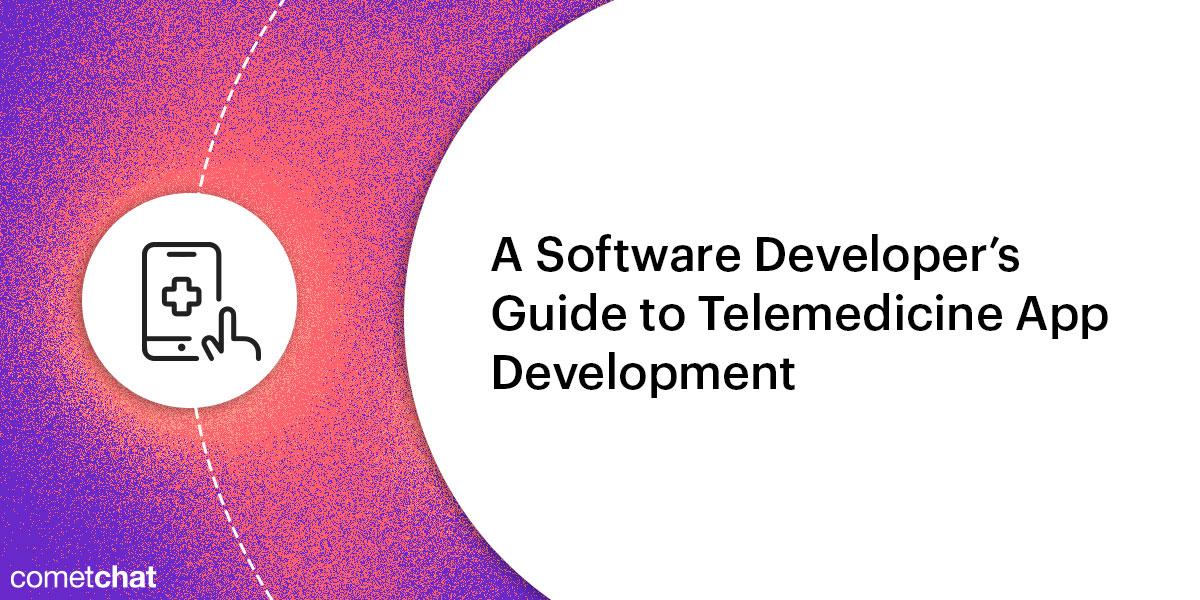 A Software Developer's Guide to Telemedicine App Development