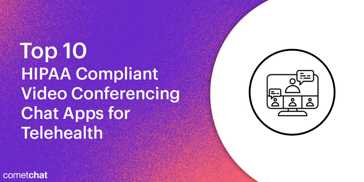 Top 10 HIPAA Compliant Video Conferencing Chat Apps for Telehealth