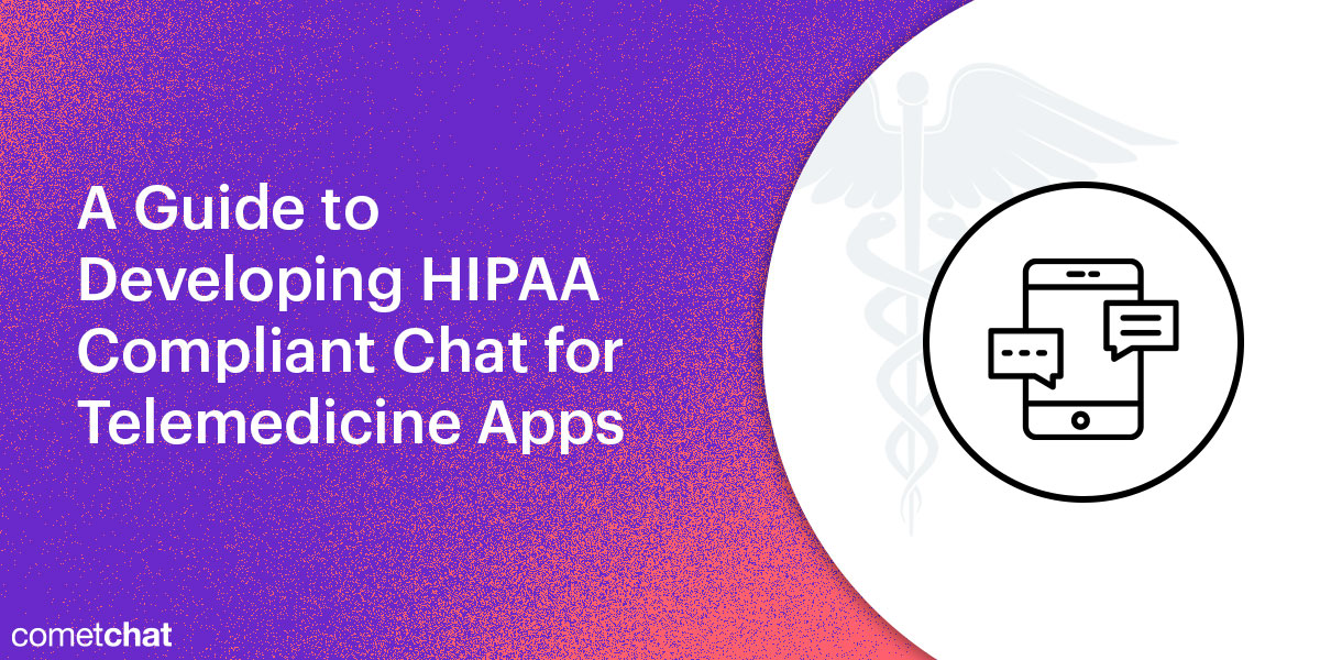 A Guide to Developing HIPAA Compliant Chat for Telemedicine Apps