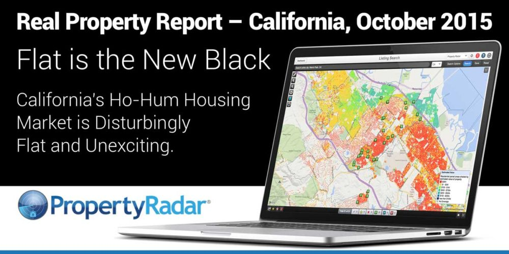 Real Property Report California October 2015: Flat is the New Black. California's Ho-Hum Housing Market is Disturbingly Flat and Unexciting