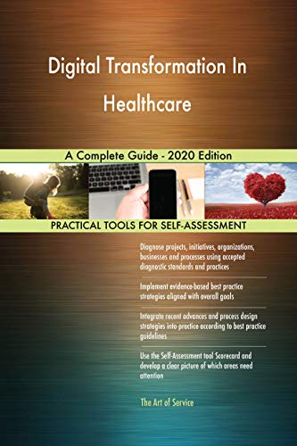 Digital Transformation In Healthcare A Complete Guide - 2020 Edition