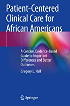 Patient-Centered Clinical Care for African Americans: A Concise, Evidence-Based Guide to Important Differences and Better Outcomes