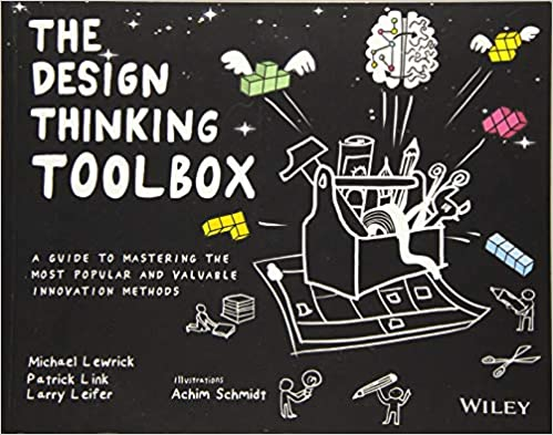 The Design Thinking Toolbox: A Guide to Mastering the Most Popular and Valuable Innovation Methods