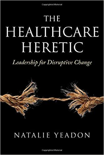 The Healthcare Heretic: Leadership for Disruptive Change