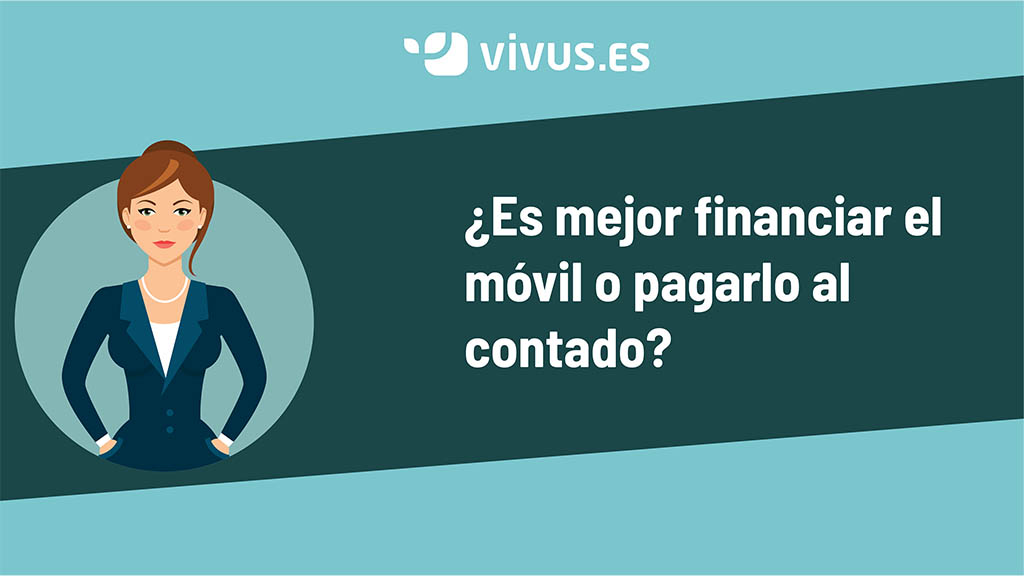 ¿Es mejor financiar un móvil o pagarlo al contado? | Vivus.es