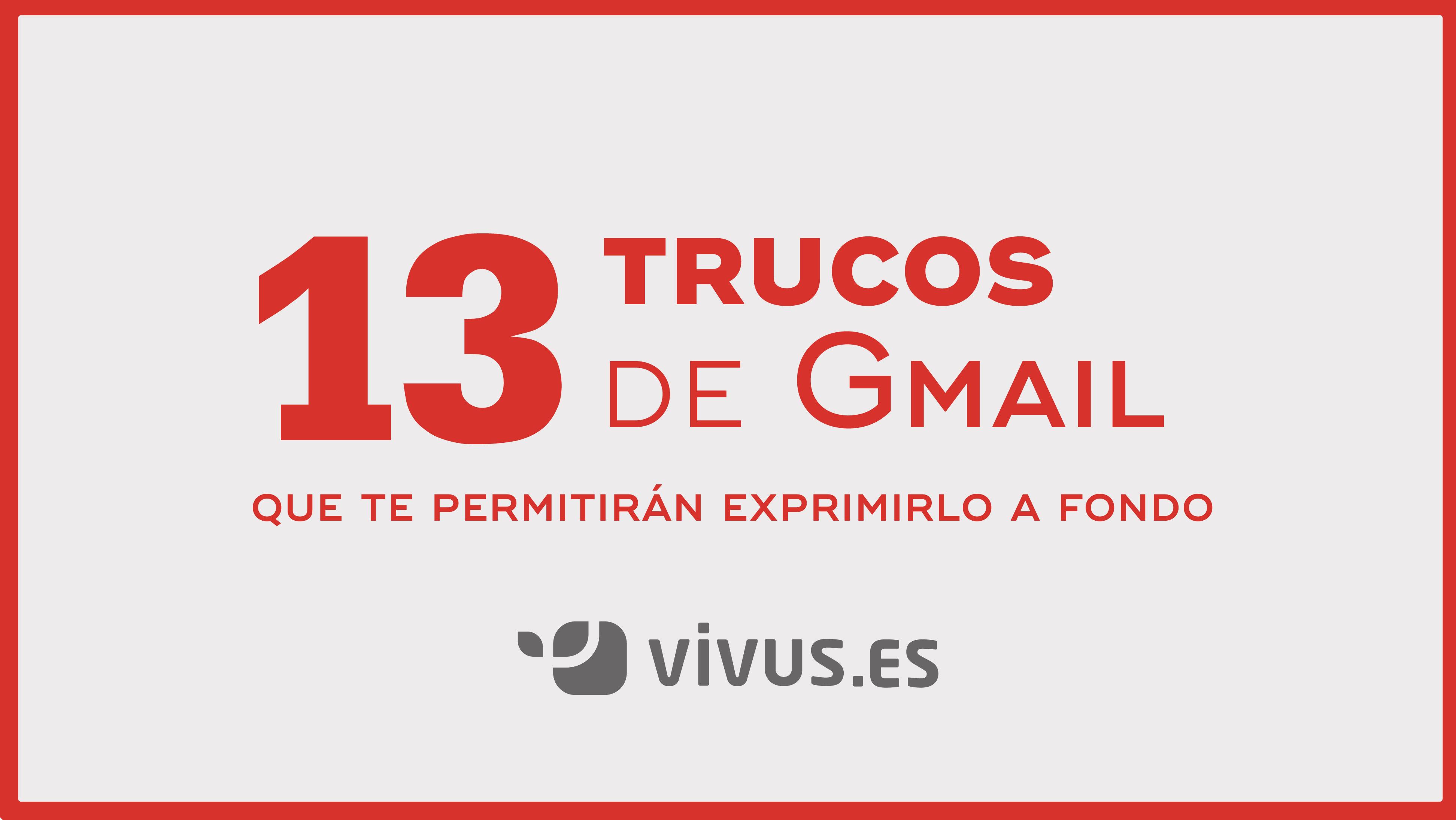 13 trucos de gmail súper útiles que SEGURO que no conoces | Vivus.es