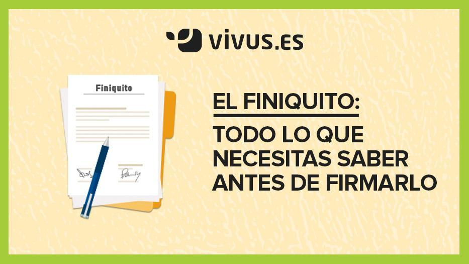 El finiquito: todo lo que necesitas saber antes de firmarlo | Vivus.es
