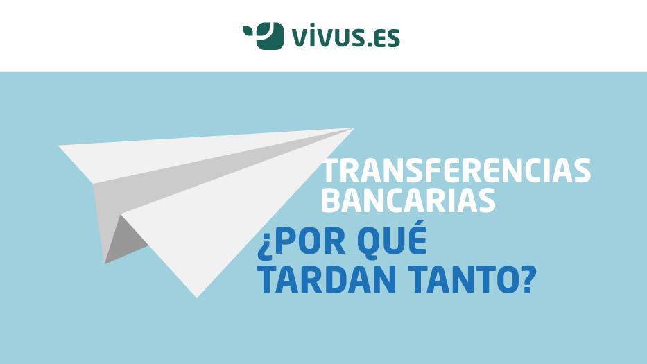 ¿Por qué tardan días en llegarnos las transferencias bancarias?