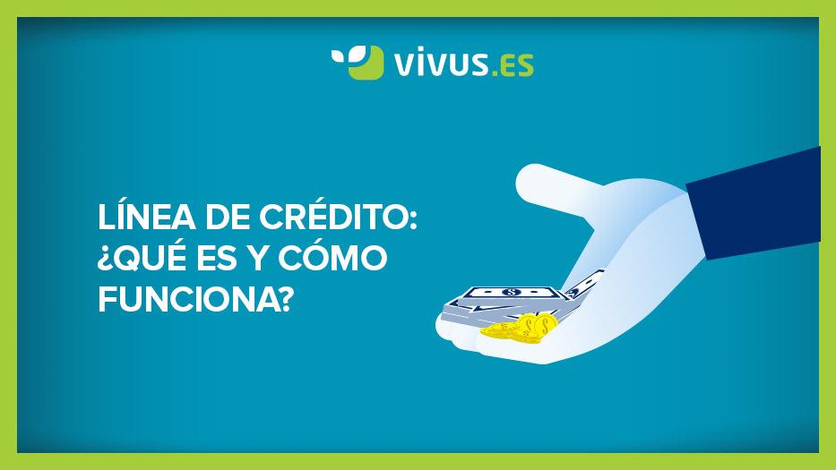 Línea de crédito: ¿qué es y cómo funciona? | Vivus.es