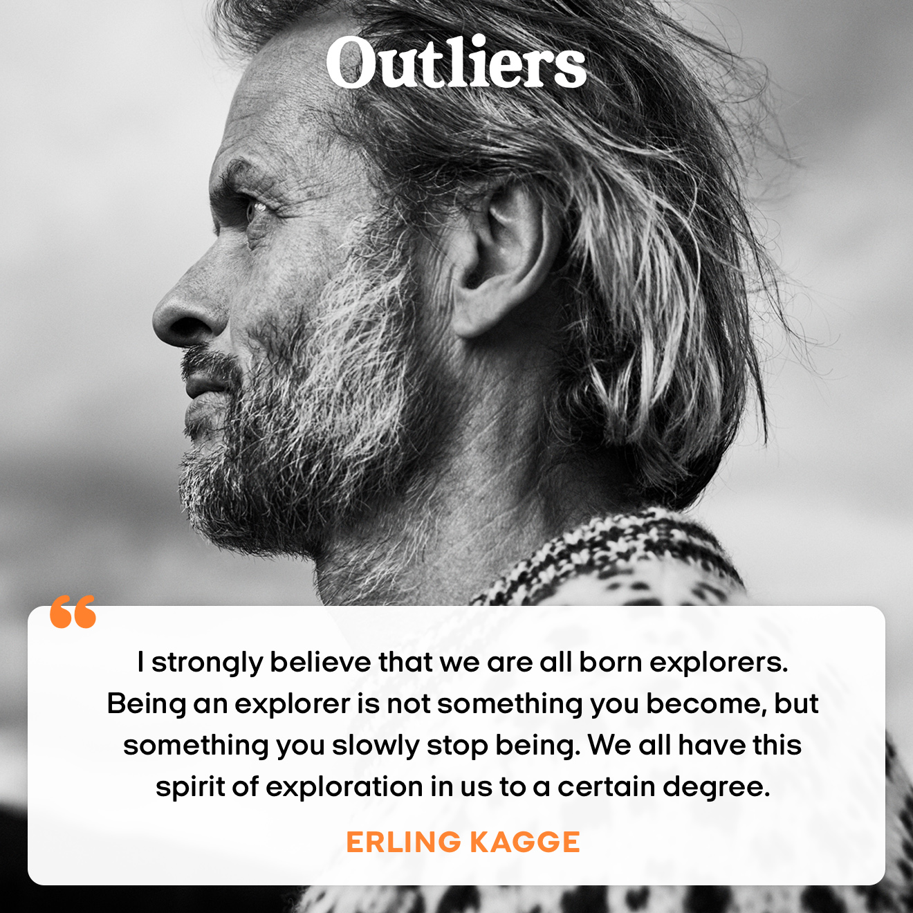"""I strongly believe that we are all born explorers. Being an explorer is not something you become, but something you slowly stop being. We all have this spirit of exploration in us to a certain degree."""