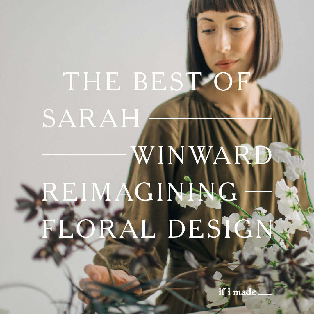 The Best of Sarah Winward: Reimagining Floral Design