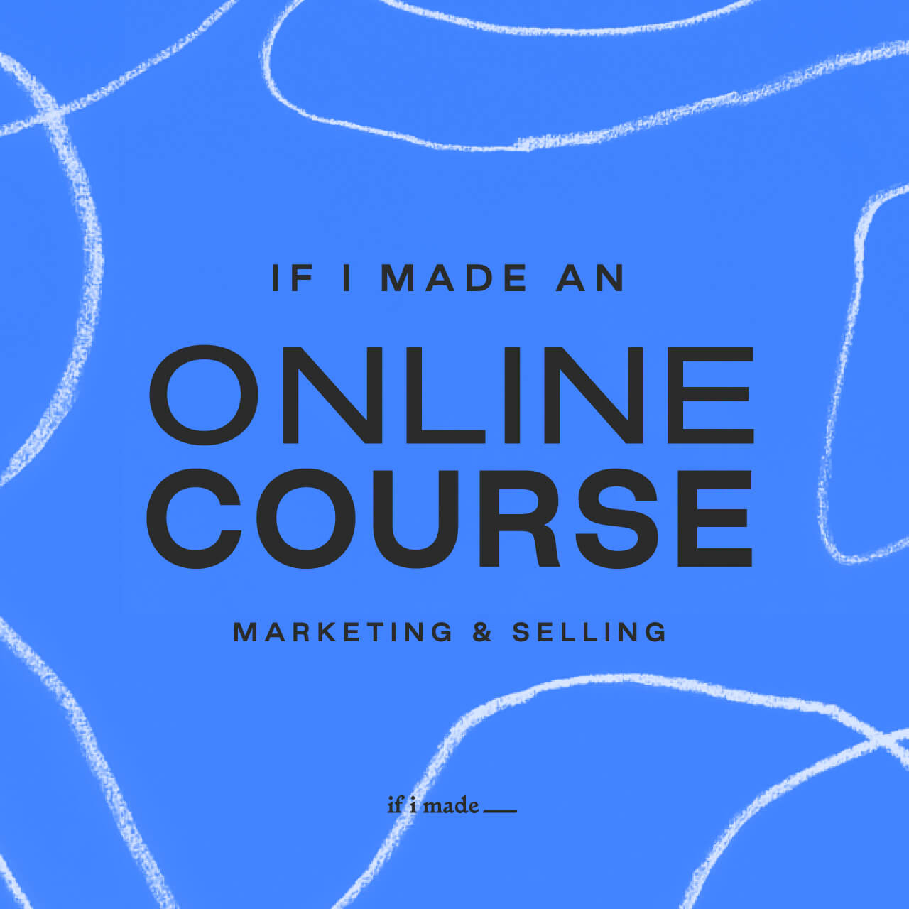 If I Made an Online Course: Marketing & Selling
