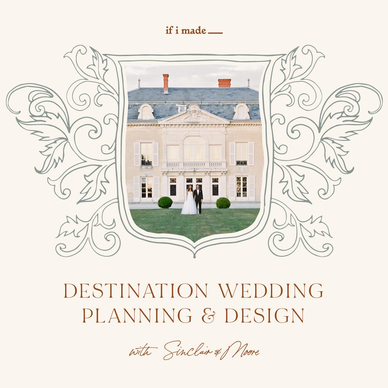 Destination Wedding Planning & Design with Sinclair & Moore