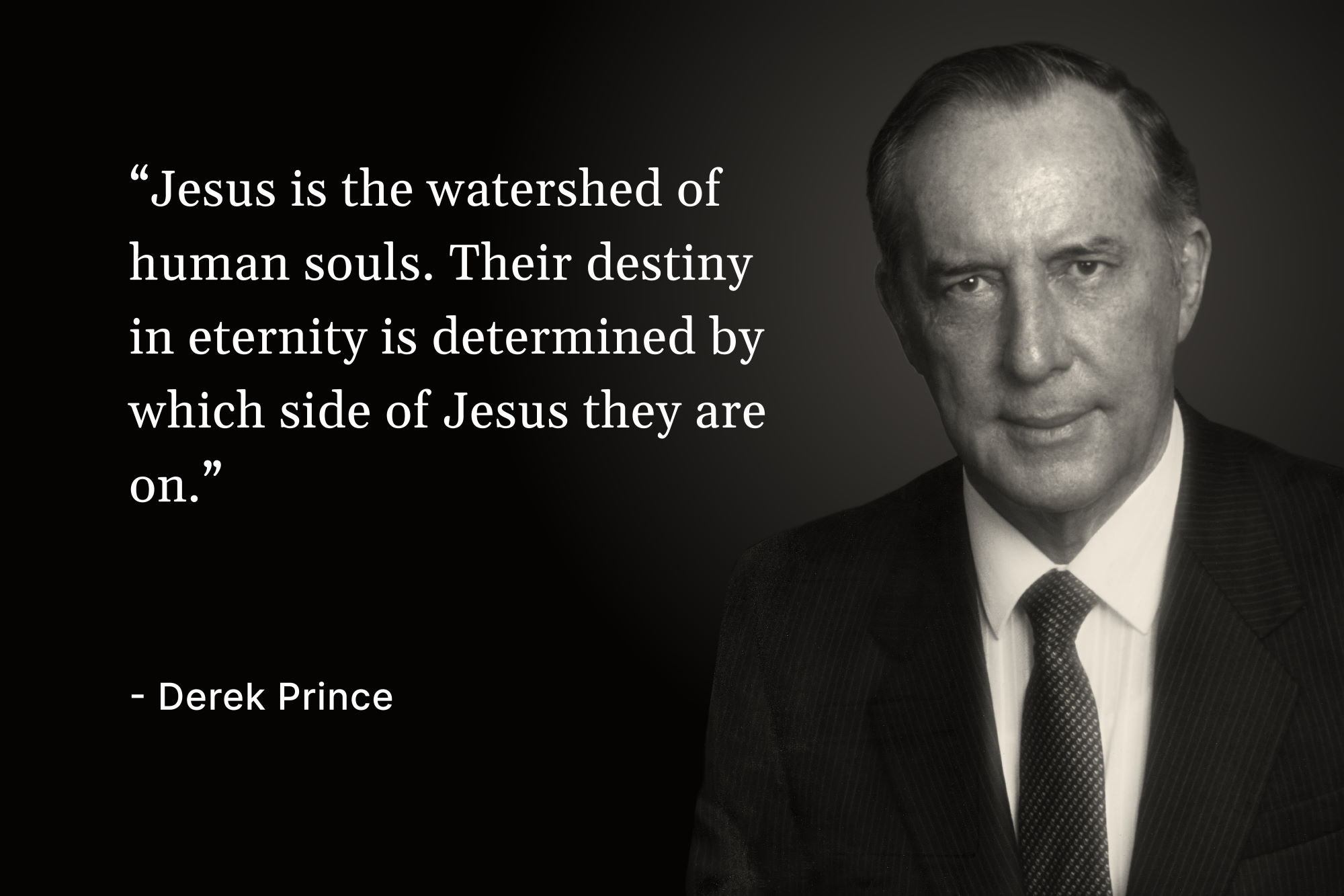 """A photo of Derek Prince with a quote that reads, """"Jesus is the watershed of human souls. Their destiny in eternity is determined by which side of Jesus they are on."""""""