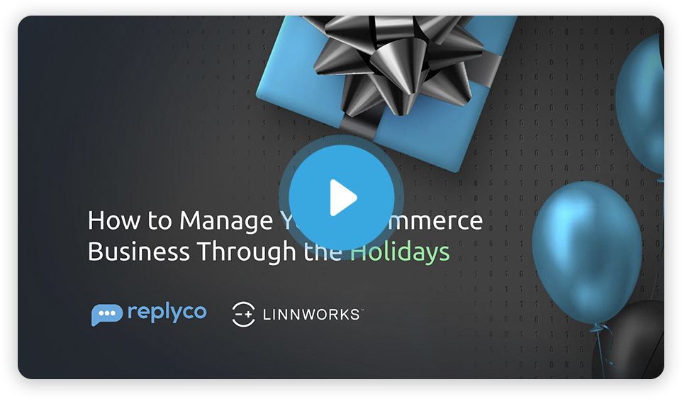 Replyco Linnworks webinar manage ecommerce through the holidays