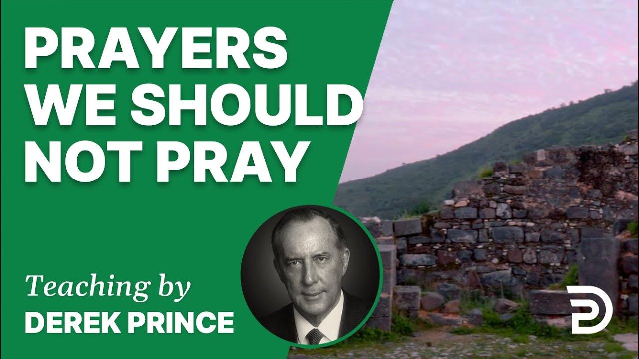 Prayers We Should Not Pray