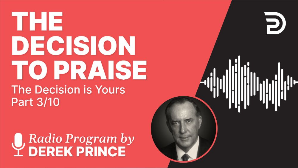 The Decision to Praise