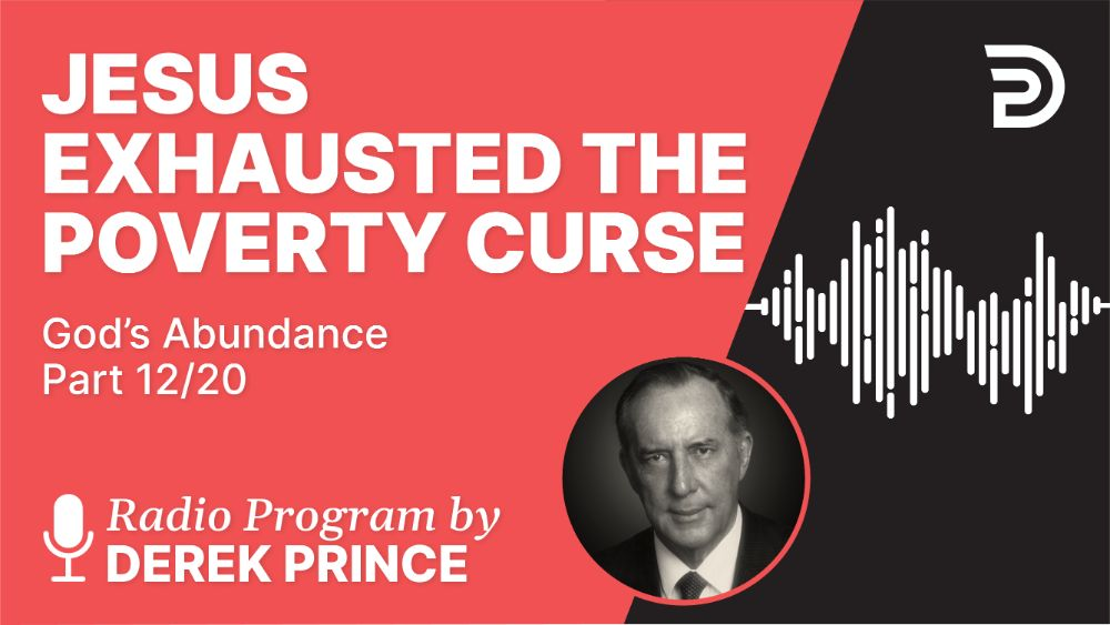 Jesus Exhausted the Poverty Curse