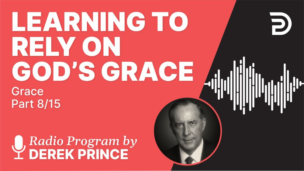 Learning to Rely on God's Grace