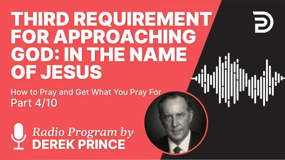 Third Requirement for Approaching God: In the Name of Jesus