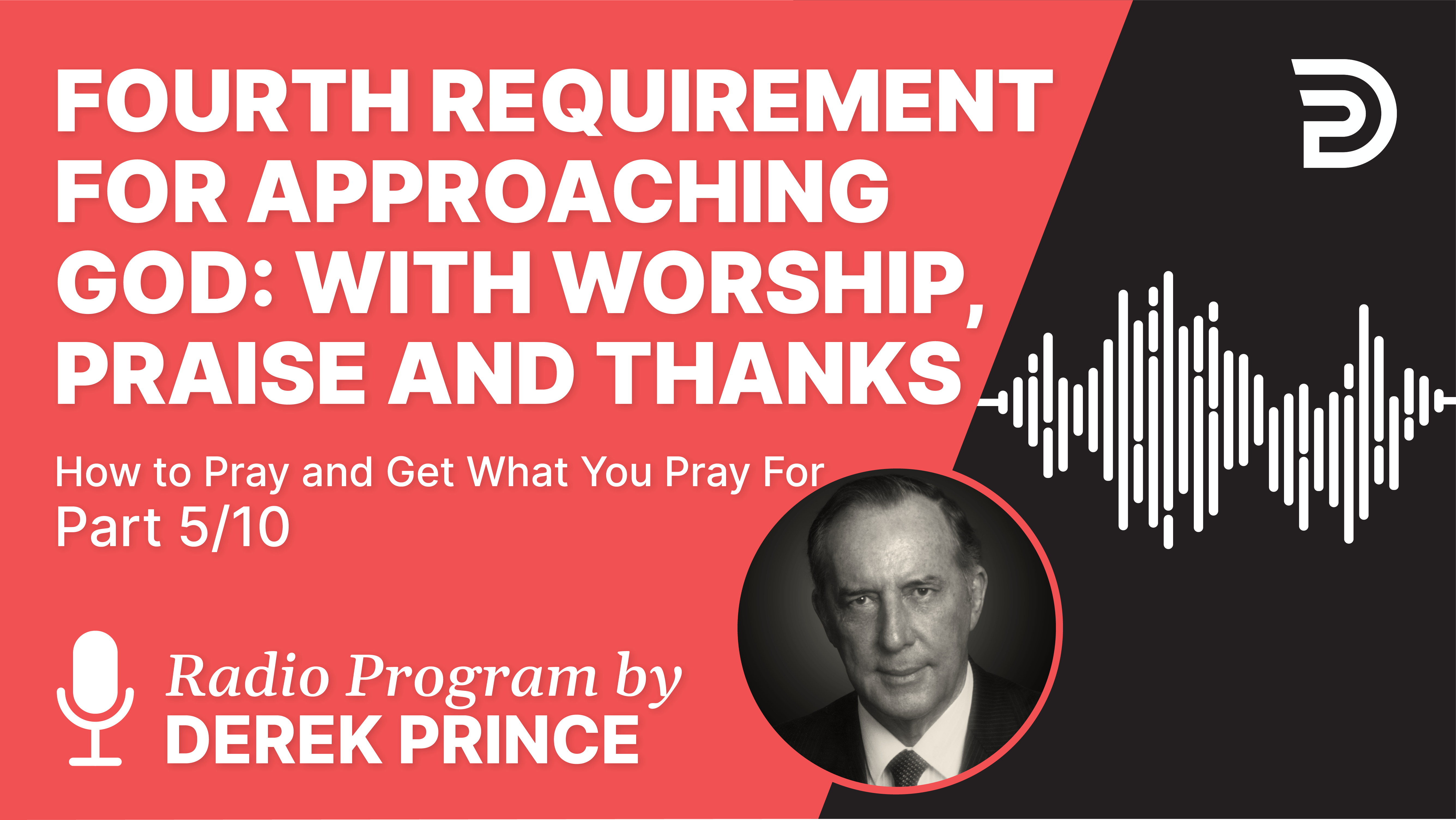 Fourth Requirement for Approaching God: With Worship, Praise and Thanks