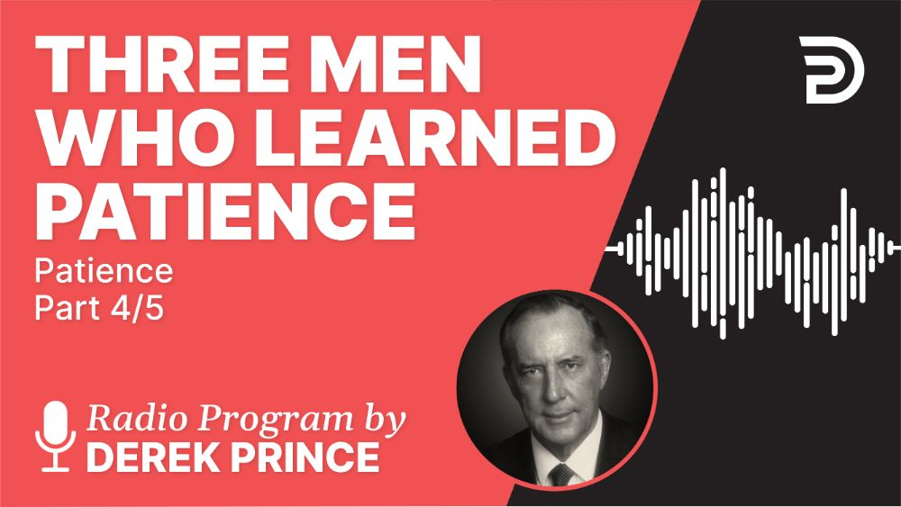 Three Men Who Learned Patience