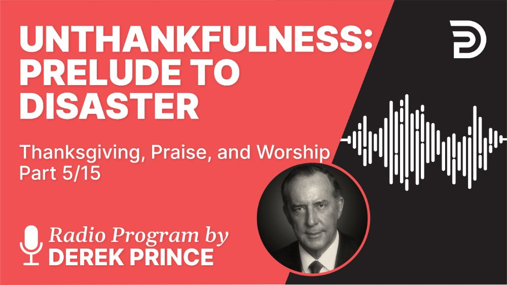 Unthankfulness: Prelude to Disaster