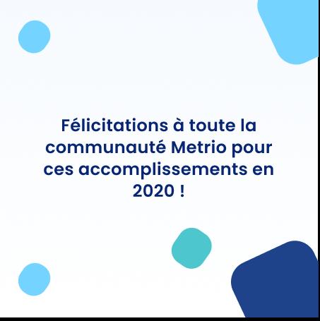 Bravo à toute la communauté Metrio pour leurs accomplissements en 2020 !