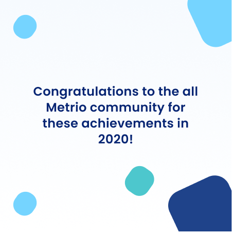 Congratulations to all Metrio's community for these achievements in 2020