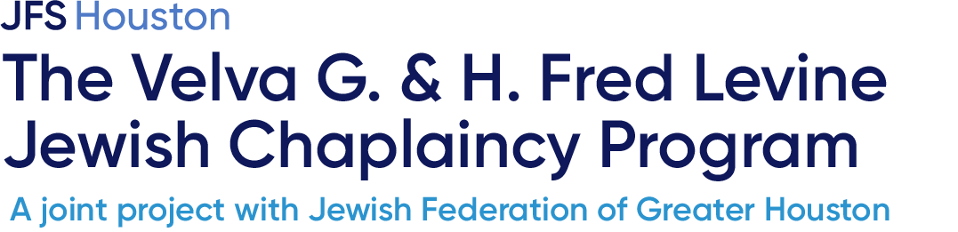The Velva G. & H. Fred Levine Jewish Chaplaincy Program, a joint project with Jewish Federation of Greater Houston