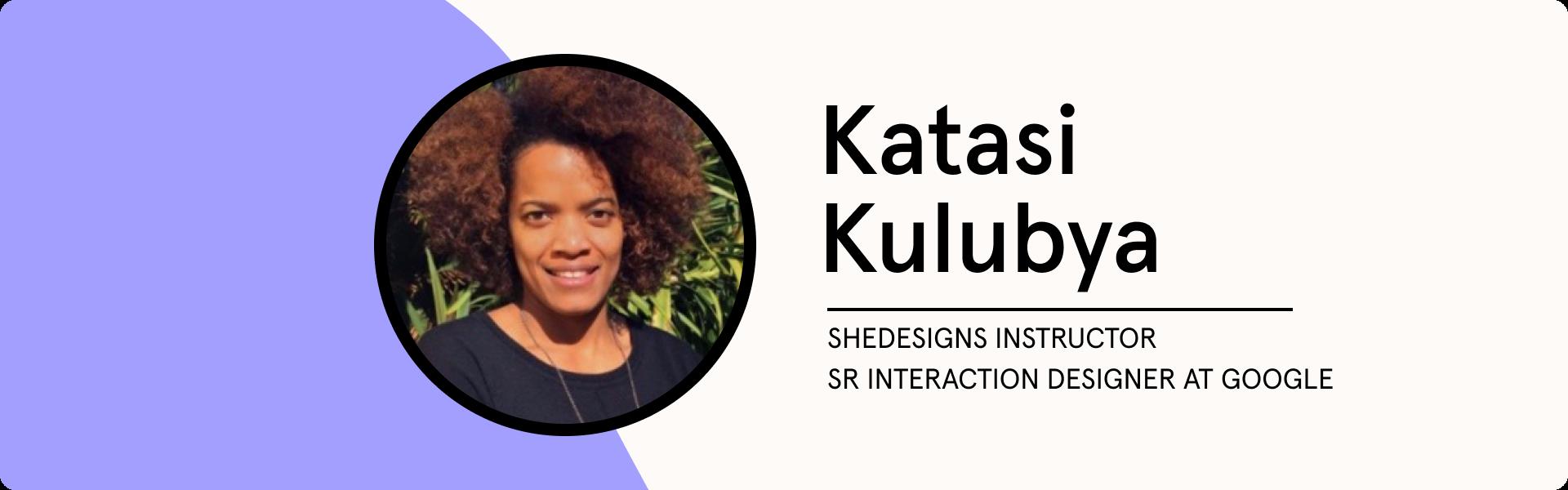Katasi Kulubya, Shedesigns intructor and Sr. Interaction Designer at Google