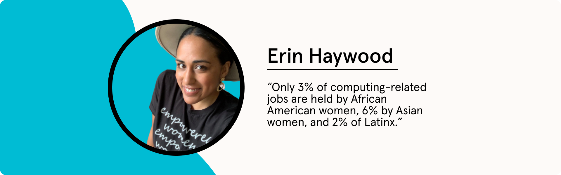 """Erin Haywood says """"Only 3% of computing-reated jobs are held by African American women, 6% by Asian women, and 2% of Latnix."""""""