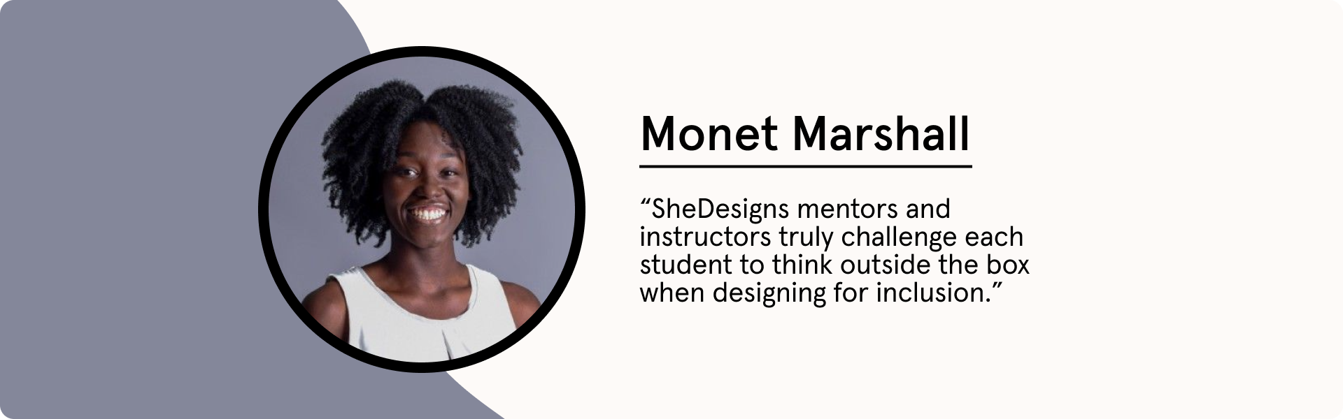 """Monet Marshall says """"Shedesigns mentors and instructors truly challenge each student to think outside the box when designing for inclusion"""""""
