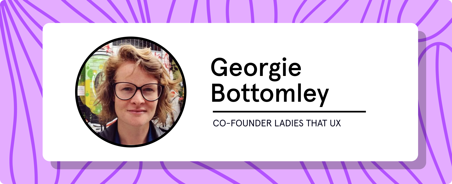 Georgie Bottomley, co-founder Ladies That UX