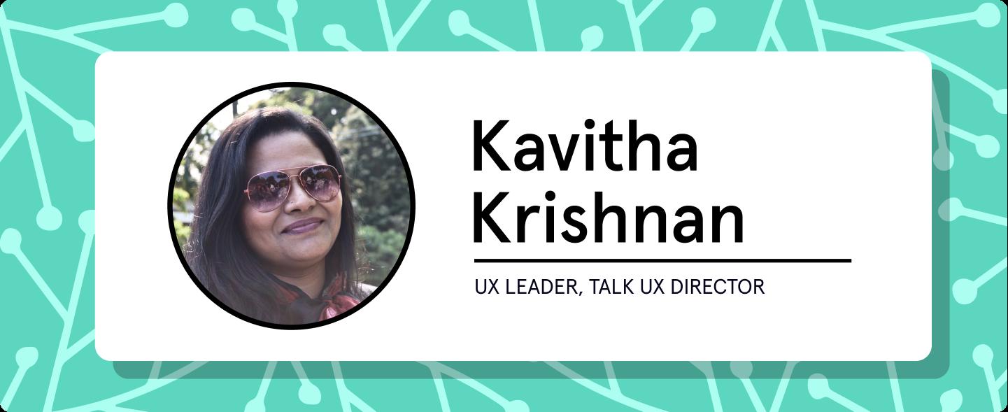 Kavitha Krishnan, UX Leader, Talk UX director