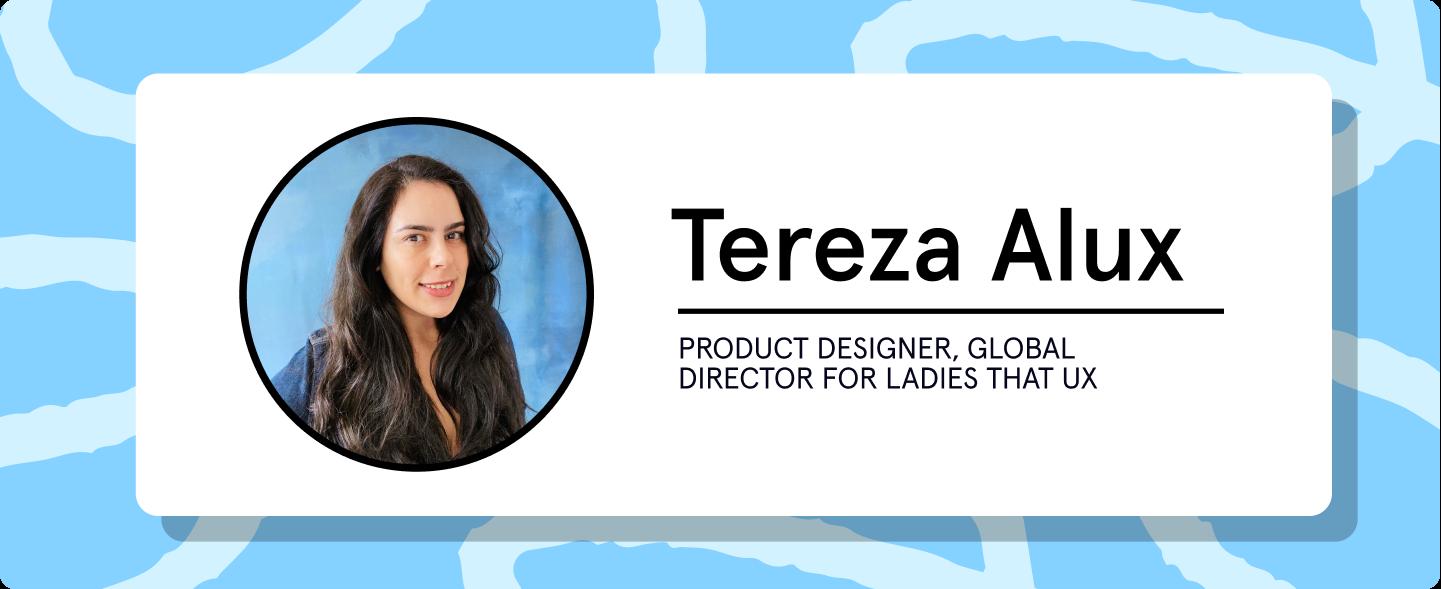 Tereza Alux, Product Designer, Global Director for Ladies That UX