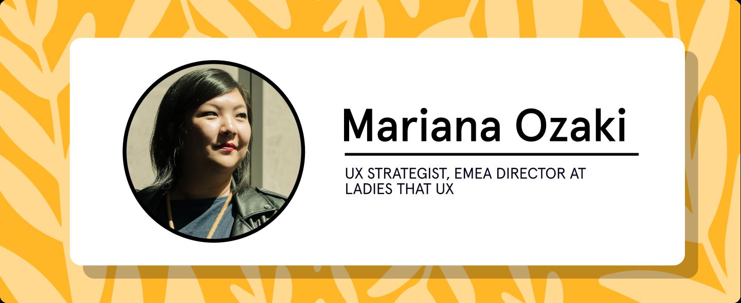 Mariana Ozaki, UX Strategist, EMEA Director Ladies that UX