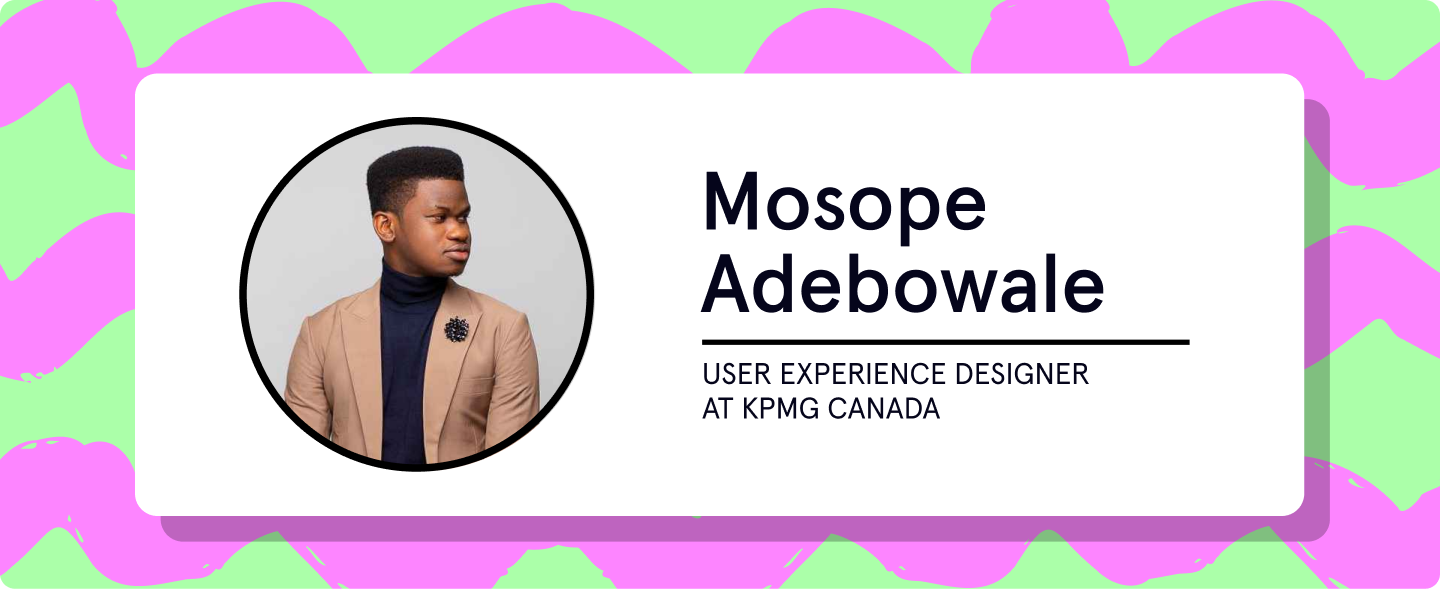 Mosope Adebowale, User Experience Designer at KPMG Canada