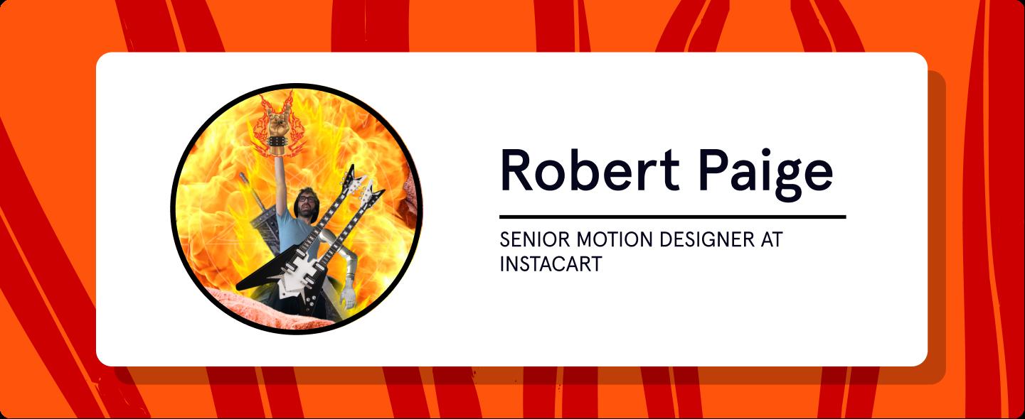 Robert Paige Senior Motion Designer at Instacart