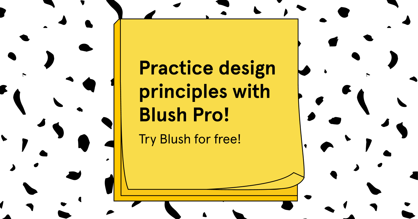 Practice design principles with Blush Pro! Try Blush for free!