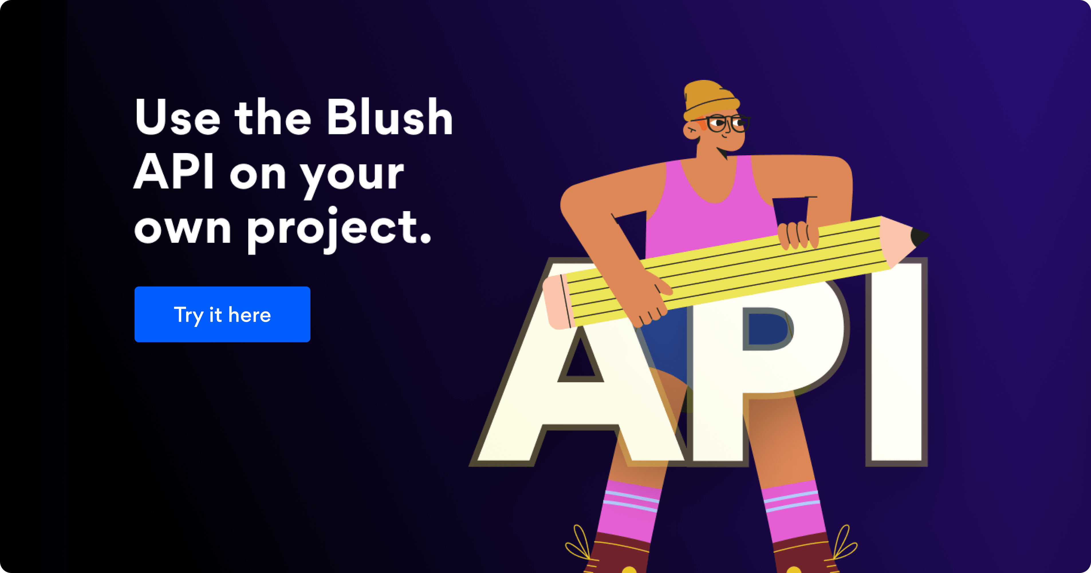 Use the Blush API on your own project. Try it here!