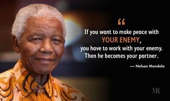 """Photo of Nelson Mandela with quote from him: """"If you want to make peace with your enemy, ou have to work with your enemy. Then he becomes your partner."""""""