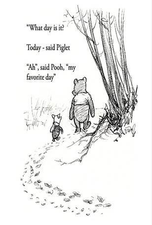 "Winnie the Poo & Piglet Talking: ""What day is it?? Today said Piglet ""Ah"" said Pooh, ""my favorite day"""