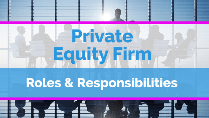 Overview of Roles at a Private Equity Firm