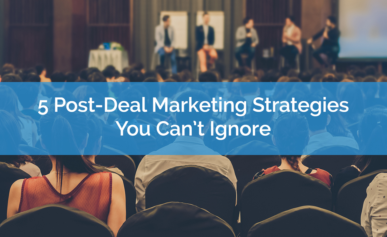 5 Post-Deal Marketing Strategies That Are Impossible to Ignore