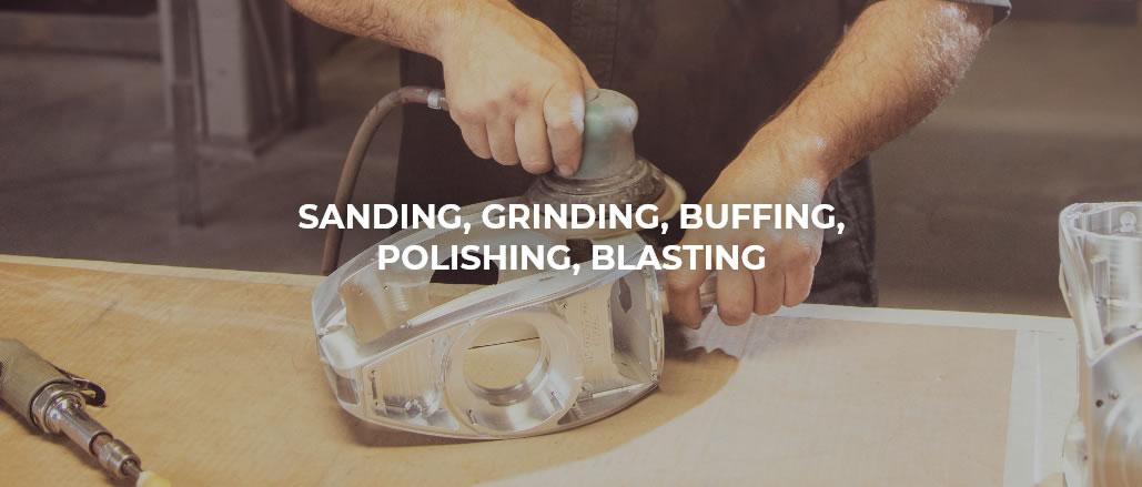 Sanding, grinding, buffing, polishing, blasting