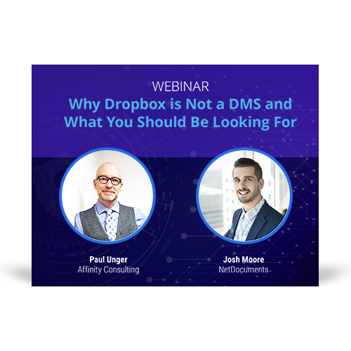 Graphic for webinar event hosted by Paul Unger of Affinity Consulting and Josh Moore of NetDocuments discussing why Dropbox is not a dms.