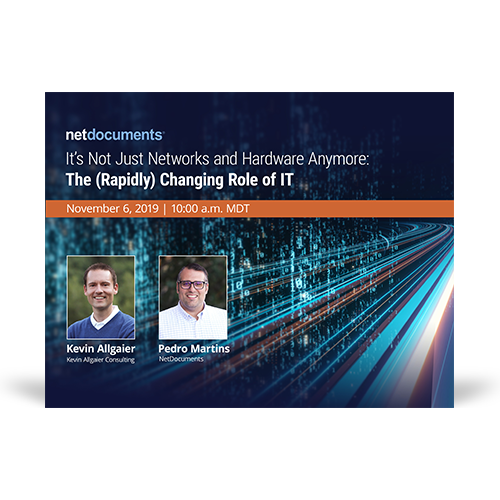 Graphic for webinar event hosted by Kevin Allgaier of Kevin Allgaier Consulting and Pedro Martins of NetDocuments discussing the IT role.